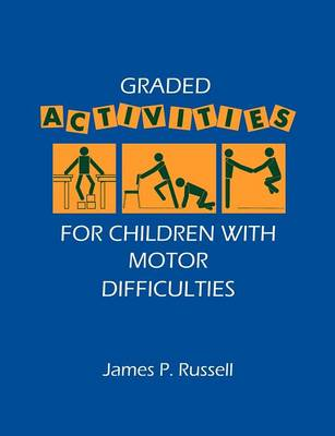 Graded Activities for Children with Motor Difficulties by James P. Russell