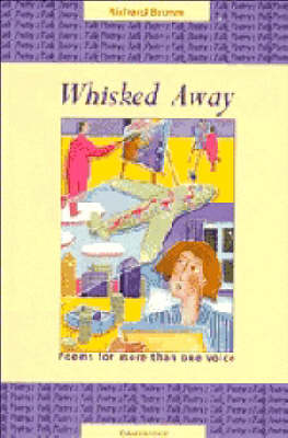 Whisked Away Poems for More Than One Voice by Richard Brown
