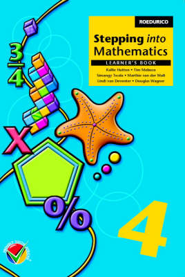 Stepping into Mathematics Grade 4 Learner's Book by Kallie Hutton, Simangaliso Twala, Tim Mazuba, Marthie Walt