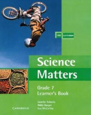 Science Matters Learner's Book Grade 7 by Janette Roberts, Nikki Burger, Sue McCarthy
