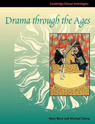 Drama through the Ages by Mary Berry, Michael Clamp