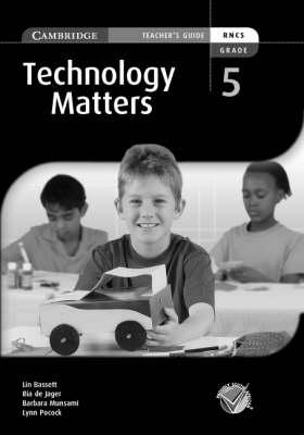 Technology Matters Grade 5 Teachers Guide by Lin Bassett, Ria de Jager, Barbara Munsami, Lynn Pocock