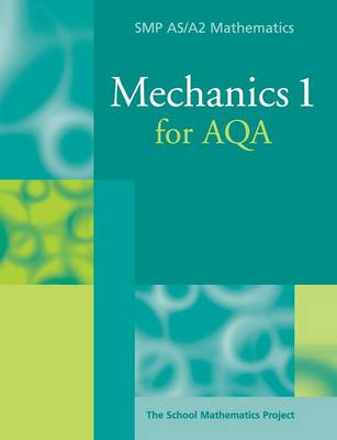 Mechanics 1 for AQA by School Mathematics Project