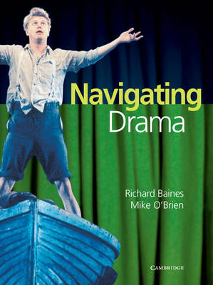 Navigating Drama Years 9-10 by Richard Baines, Mike O'Brien