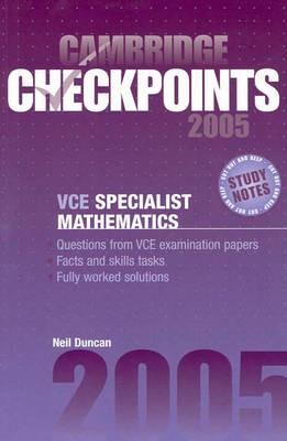 Cambridge Checkpoints VCE Specialist Mathematics 2005 by Neil Duncan