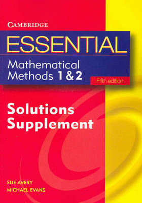 Essential Mathematical Methods 1 and 2 Fifth Edition Solutions Supplement by Michael Evans, Sue Avery