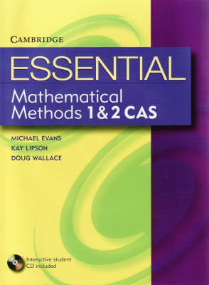 Essential Mathematical Methods CAS 1 and 2 with Student CD-ROM by Michael Evans, Kay Lipson, Douglas Wallace