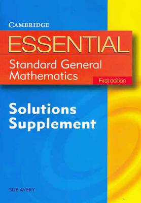 Essential Standard General Maths First Edition Solution Supplement by Sue Avery
