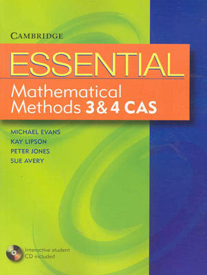 Essential Mathematical Methods CAS 3 and 4 with Student CD-Rom by Michael Evans, Kay Lipson, Peter Jones, Sue Avery