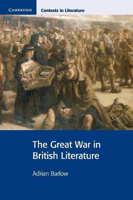 The Great War in British Literature by Adrian Barlow