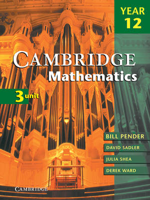 Cambridge 3 Unit Mathematics Year 12 with CD-Rom by William Pender, Derek Ward, Julia Shea, David Sadler