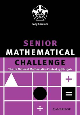 Senior Mathematical Challenge The UK National Mathematics Contest 1988-1996 by Tony Gardiner