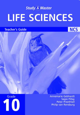 Study and Master Life Sciences Grade 10 Teacher's Guide by Annemarie Gebhardt, Peter Preethlall, Sagie Pillay, Philip van Rensburg