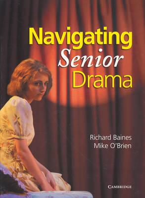 Navigating Senior Drama by Richard (Hills Grammar) Baines, Mike (Hills Grammar) O'Brien