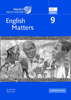 English Matters Gr 9: Teacher's Guide Senior Phase by Dorothy Dyer, Glynis Lloyd, Karen Montgomery