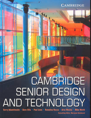 Cambridge Senior Design and Technology by Kerry Adamthwaite, Paul Lowe, Arna Wesley, Dave Ellis