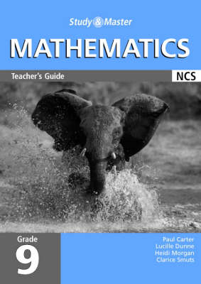 Study and Master Mathematics Grade 9 Teacher's Guide Senior Phase by Heidi Morgan, Clarice Smuts, Paul Douglas Carter, Lucille Dunne