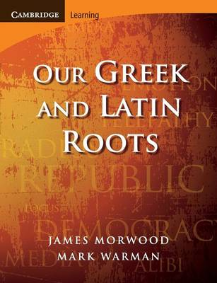 Our Greek and Latin Roots by James Morwood, Mark Warman