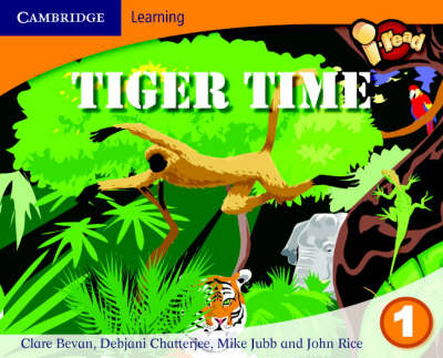 I-read Year 1 Anthology: Tiger Time by Debjani Chatterjee, John Rice, Mike Jubb, Claire Bevan