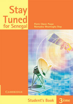Stay Tuned for Senegal Student's Book 3eme by Pierre Claver Pouye, Mamadou Mountagha Diop