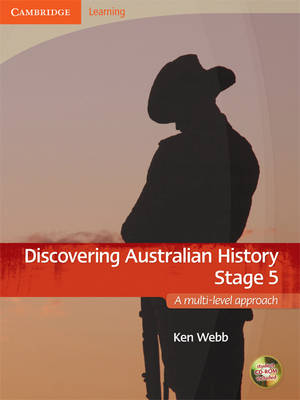 Discovering Australian History Stage 5 with Student CD-ROM A Multi-level Approach by Ken Webb