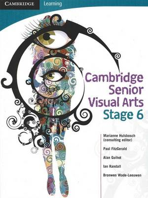 Cambridge Senior Visual Arts with Student CD-Rom Stage 6 by Marianne Hulsbosch, Alan Guihot, Bronwen Wade-Leeuwen, Paul Fitzgerald