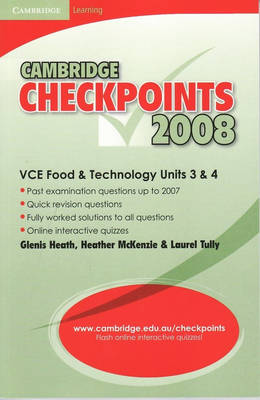 Cambridge Checkpoints VCE Food and Technology Units 3 and 4 2008 by Glenis Heath, Heather McKenzie, Laurel Tully