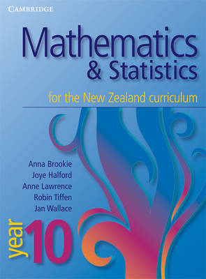 Mathematics and Statistics for the New Zealand Curriculum Year 10 by Anna Brookie, Anne Lawrence, Joye Halford, Robin Tiffen