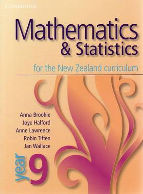 Mathematics and Statistics for the New Zealand Curriculum Year 9 by Anna Brookie, Anne Lawrence, Joye Halford, Robin Tiffen