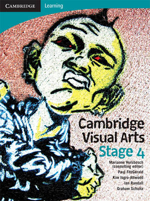 Cambridge Visual Arts with Student CD-Rom Stage 4 by Marianne Hulsbosch, Kim Isgro-Attwood, Graham Schultz, Ian Randall