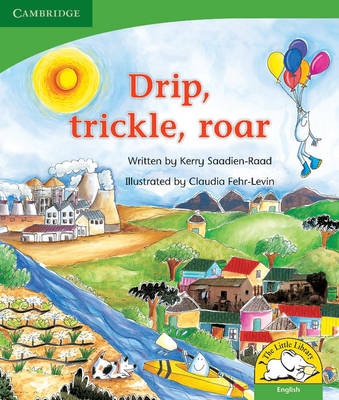 Little Library Life Skills: Drip, Trickle, Roar! Reader by Kerry Saadien-Raad