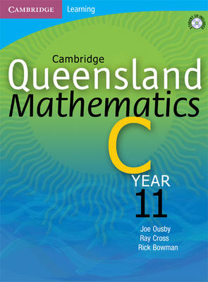 Cambridge Queensland Mathematics C Year 11 by Joe Ousby, Ray Cross, Richard Bowman, Michael Evans