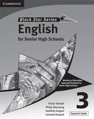 Cambridge Black Star English for Senior High Schools Teacher's Guide 3 by Victor Kwabena Yankah, Leonard Acquah, Geoffrey Alfred Kwao Gogovi, Philip Arthur Gborsong