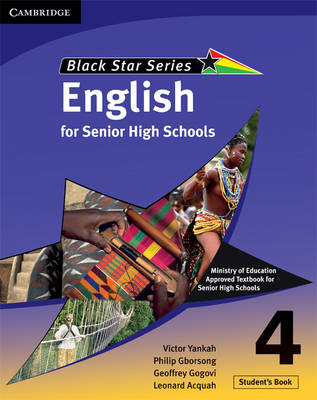 Cambridge Black Star English for Senior High Schools Student's Book 4 by Victor Kwabena Yankah, Leonard Acquah, Geoffrey Alfred Kwao Gogovi, Philip Arthur Gborsong