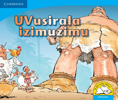 Vusirala the Giant Isindebele Version by Vuyokasi Matross, Cecilia Ntliziywana, Nodumo Mabece, Phumeze Mtati
