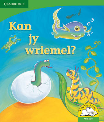 Little Library Life Skills: Can You Wriggle? Afrikaans Version by Kerry Saadien-Raad