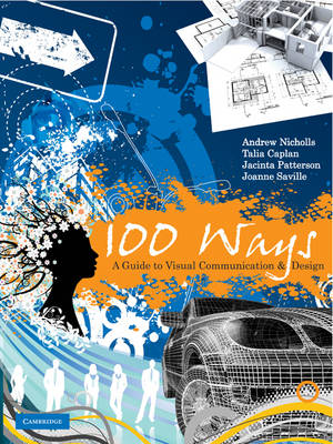 100 Ways: A Guide to Visual Communication and Design by Andrew Nicholls, Jacinta Patterson, Talia Caplan, Joanne Saville