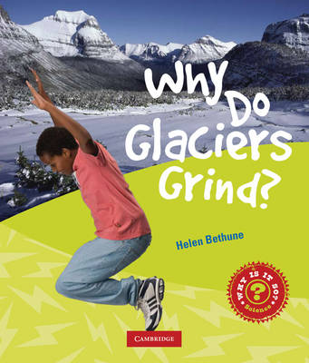 Why Do Glaciers Grind? by Helen Bethune