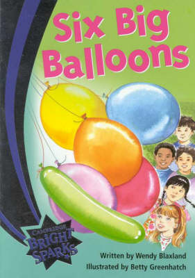 Bright Sparks: Six Big Balloons by Wendy Blaxland
