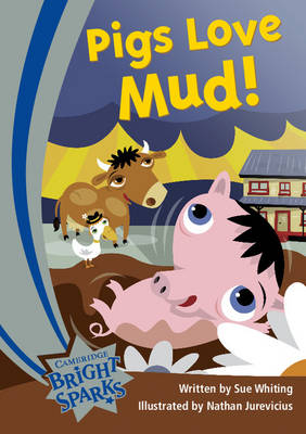 Bright Sparks: Pigs Love Mud by Sue Whiting