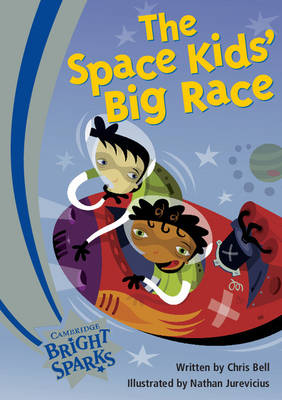 Bright Sparks: The Space Kids' Big Race by Chris Bell