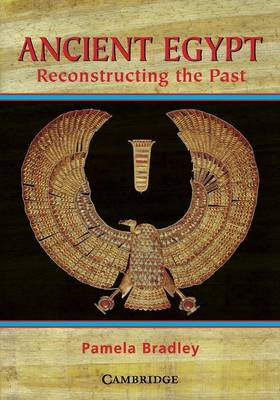 Ancient Egypt Reconstructing the Past by Pamela Bradley