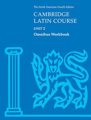 Cambridge Latin Course Unit 2 Omnibus Workbook North American Edition Omnibus Workbook by North American Cambridge Classics Project
