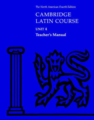Cambridge Latin Course Unit 4 Teacher's Manual North American edition by North American Cambridge Classics Project