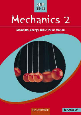 SMP 16-19 Mechanics 2 Moments, Energy and Circular Motion by School Mathematics Project