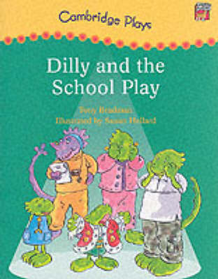 Cambridge Plays: Dilly and the School Play by Tony Bradman
