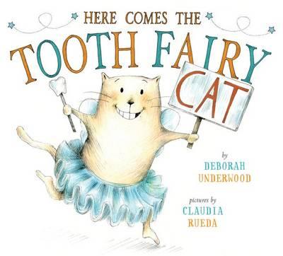 Here Comes the Tooth Fairy Cat by Deborah Underwood, Claudia Rueda