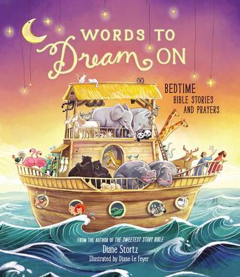 Words to Dream on Bedtime Bible Stories and Prayers by Diane Stortz