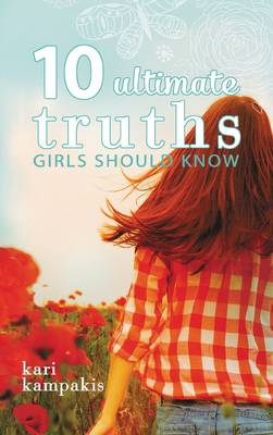 10 Ultimate Truths Girls Should Know by Kari Kampakis