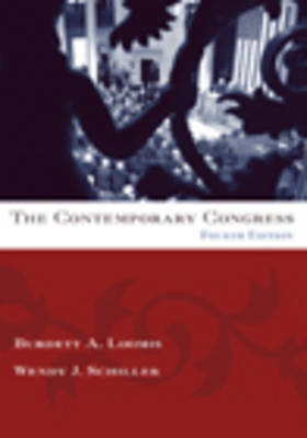 The Contemporary Congress by Burdett A. Loomis, Wendy (Brown University) Schiller
